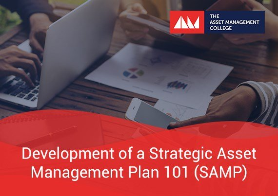 Development of a Strategic Asset Management Plan 101 (SAMP)