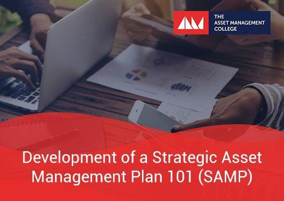Development of a Strategic Asset Management Plan 101 (SAMP)